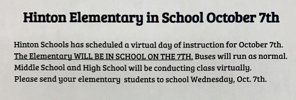 Hinton Elementary will be in school October 7th.  The middle school and high school will have their virtual day of instruction as scheduled.